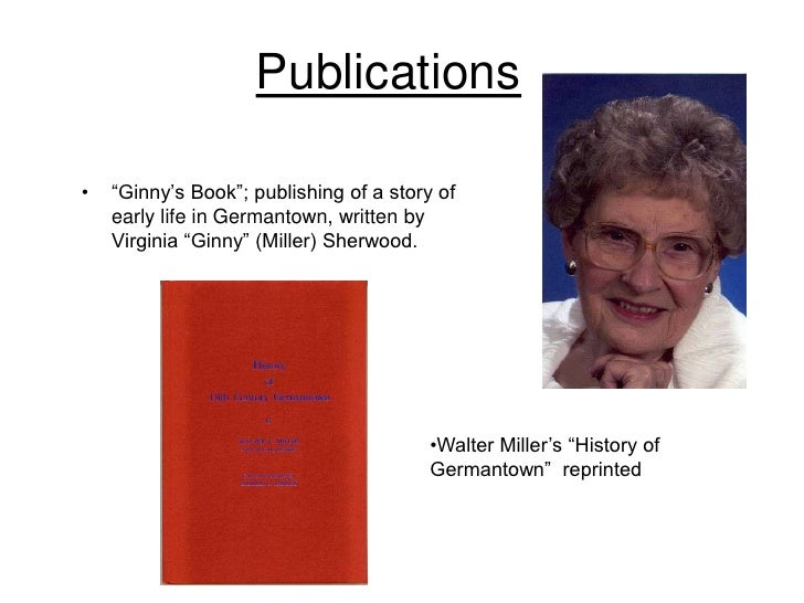 """Publications  •   """"Ginny's Book""""; publishing of a story of     early life in Germantown, written by     Virginia """"Ginny"""" (..."""