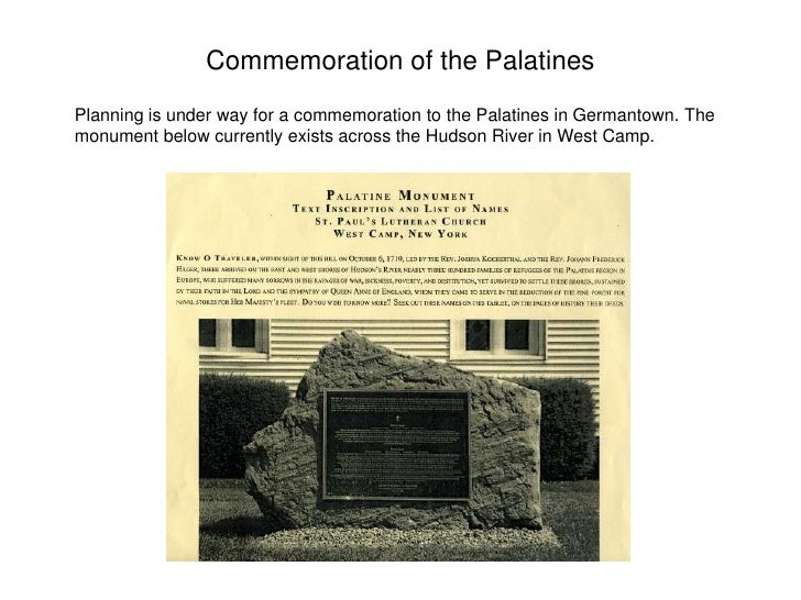 Commemoration of the Palatines Planning is under way for a commemoration to the Palatines in Germantown. The monument belo...