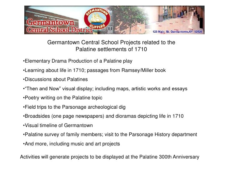 Germantown Central School Projects related to the                      Palatine settlements of 1710   •Elementary Drama Pr...