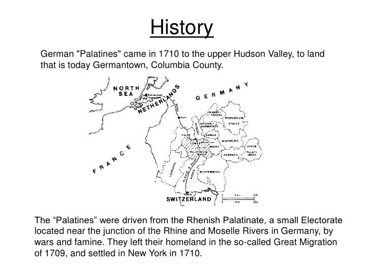 """History  German """"Palatines"""" came in 1710 to the upper Hudson Valley, to land  that is today Germantown, Columbia County.  ..."""