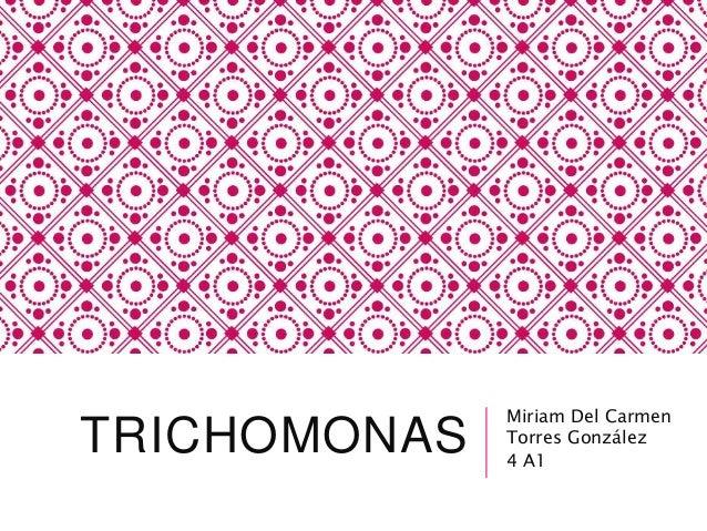 TRICHOMONAS Miriam Del Carmen Torres González 4 A1