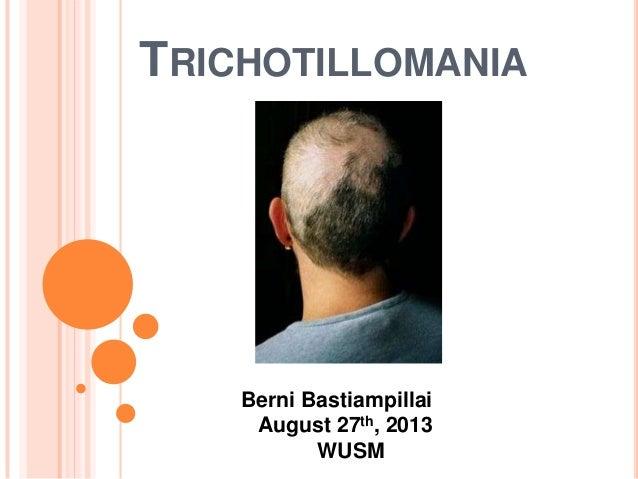 TRICHOTILLOMANIA Berni Bastiampillai August 27th, 2013 WUSM