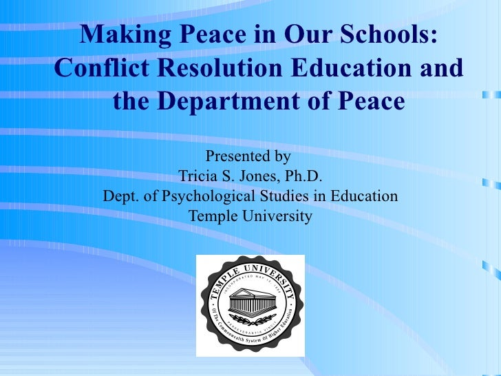 Making Peace in Our Schools: Conflict Resolution Education and the Department of Peace Presented by  Tricia S. Jones, Ph.D...