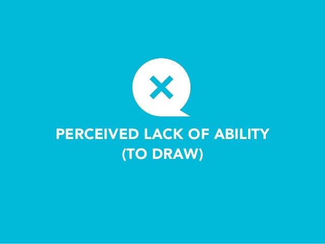 PERCEIVED LACK OF ABILITY (TO DRAW)