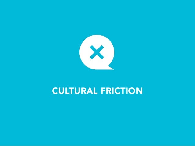 CULTURAL FRICTION