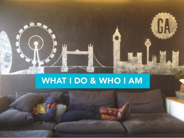 WHAT I DO & WHO I AM