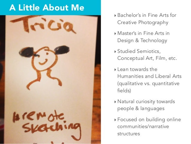 A Little About Me ‣ Bachelor's in Fine Arts for Creative Photography ‣ Master's in Fine Arts in Design & Technology ‣ Stud...