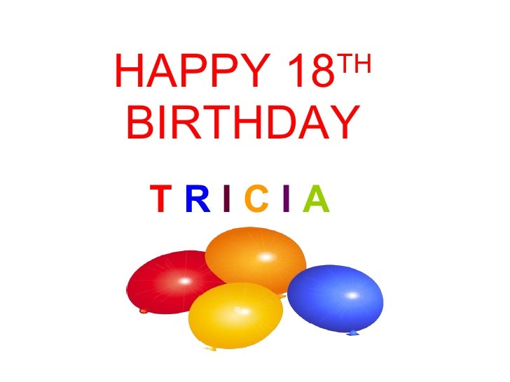 HAPPY 18 TH  BIRTHDAY T  R  I  C  I  A