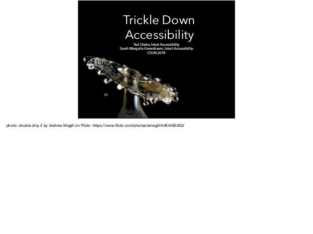 Trickle Down Accessibility Ted Drake, Intuit Accessibility Sarah Margolis-Greenbaum, Intuit Accessibility CSUN 2018 photo:...