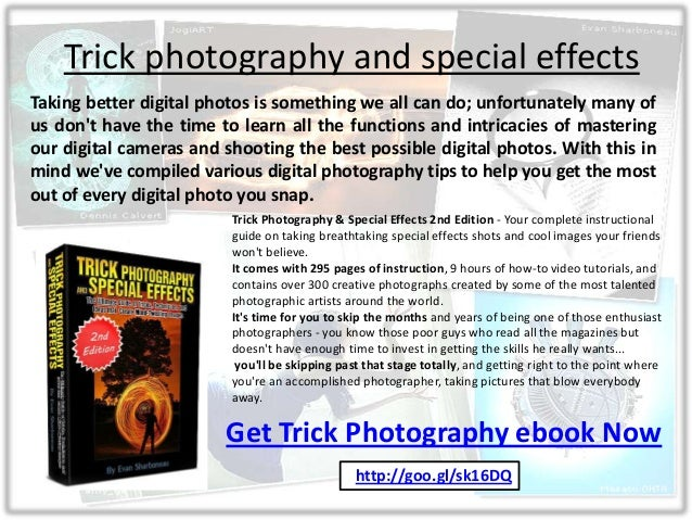 Trick photography and special effects Taking better digital photos is something we all can do; unfortunately many of us do...
