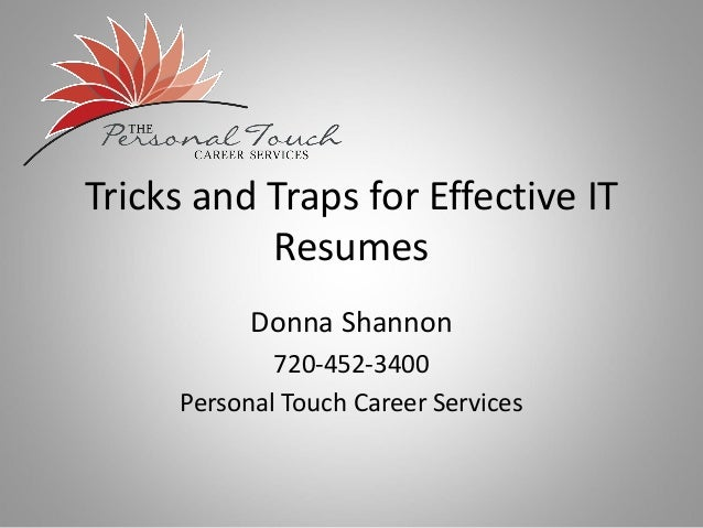 Tricks and Traps for Effective IT Resumes Donna Shannon 720-452-3400 Personal Touch Career Services
