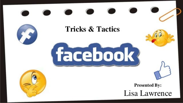 Tricks & Tactics Presented By: Lisa Lawrence