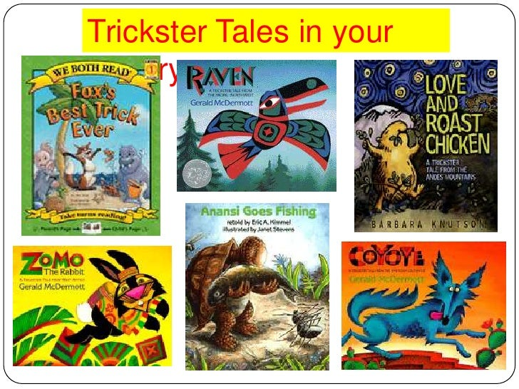 trickster tales Trickster tale, in oral traditions worldwide, a story featuring a protagonist (often an  anthropomorphized animal) who has magical powers and who is.