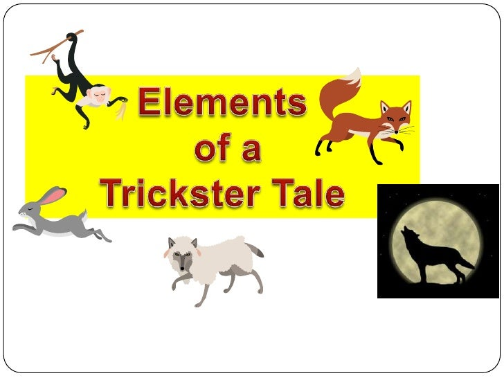 trickster tale Tricksters such as coyote, rabbit, nanabosho, and iktomi are among the favorite characters of american indian lore our booklist includes a variety of trickster tales.