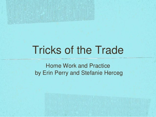 Tricks of the Trade    Home Work and Practiceby Erin Perry and Stefanie Herceg