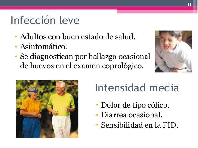Infección leve • Adultos con buen estado de salud. • Asintomático. • Se diagnostican por hallazgo ocasional de huevos en e...