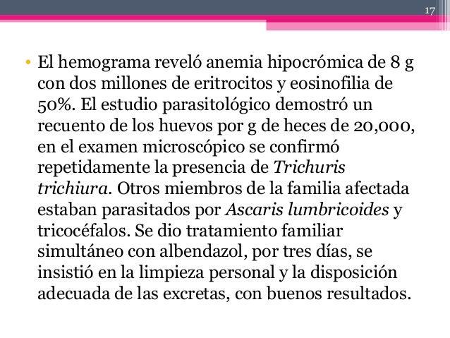 • El hemograma reveló anemia hipocrómica de 8 g con dos millones de eritrocitos y eosinofilia de 50%. El estudio parasitol...