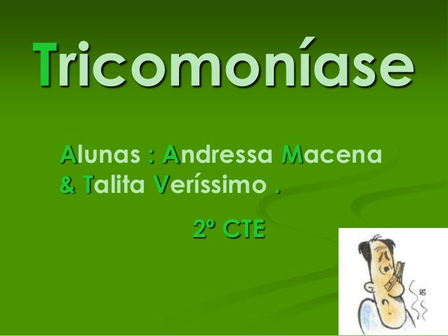 Tricomoníase Alunas : Andressa Macena & Talita Veríssimo . 2º CTE