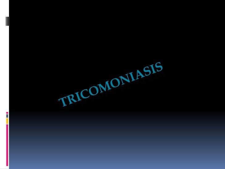 Tricomoniasis Tricomoniasis La tricomoniasis es una Infección de transmisión  sexual caracterizada por la infección del ...