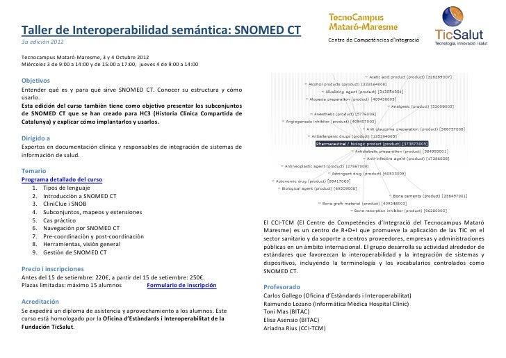 Taller de Interoperabilidad semántica: SNOMED CT3a edición 2012Tecnocampus Mataró-Maresme, 3 y 4 Octubre 2012Miércoles 3 d...