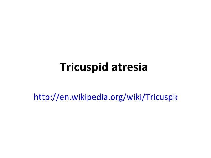 Tricuspid atresia  http://en.wikipedia.org/wiki/Tricuspid_atresia