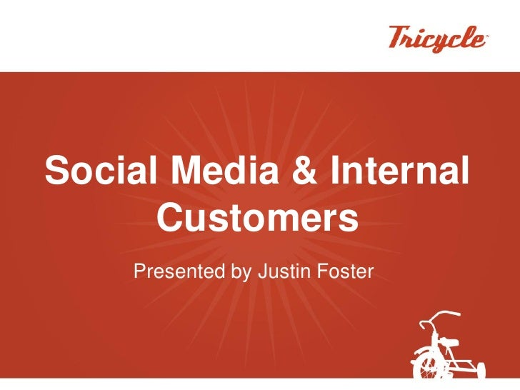Social Media & Internal       Customers     Presented by Justin Foster
