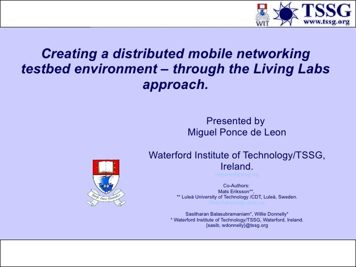 Creating a distributed mobile networking testbed environment – through the Living Labs approach. Presented by  Miguel Ponc...