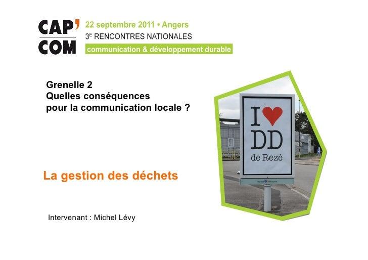 Grenelle 2Quelles conséquencespour la communication locale ?La gestion des déchetsIntervenant : Michel Lévy