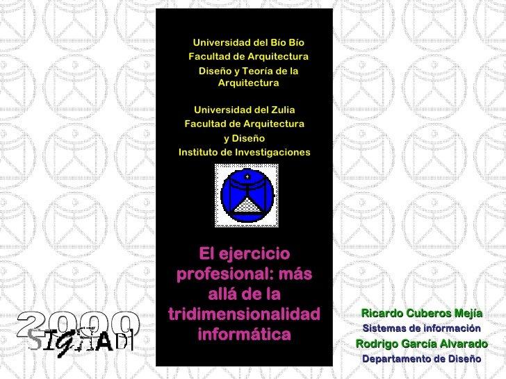 El ejercicio profesional: más allá de la tridimensionalidad informática Universidad del Zulia Facultad de Arquitectura y D...