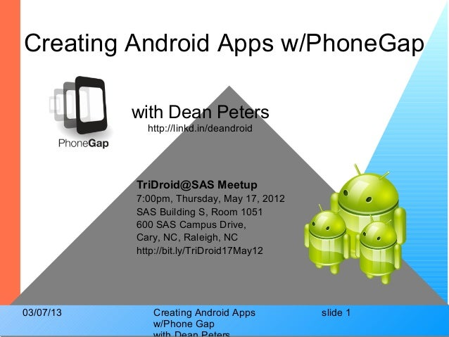 Creating Android Apps w/PhoneGap           with Dean Peters             http://linkd.in/deandroid           TriDroid@SAS M...