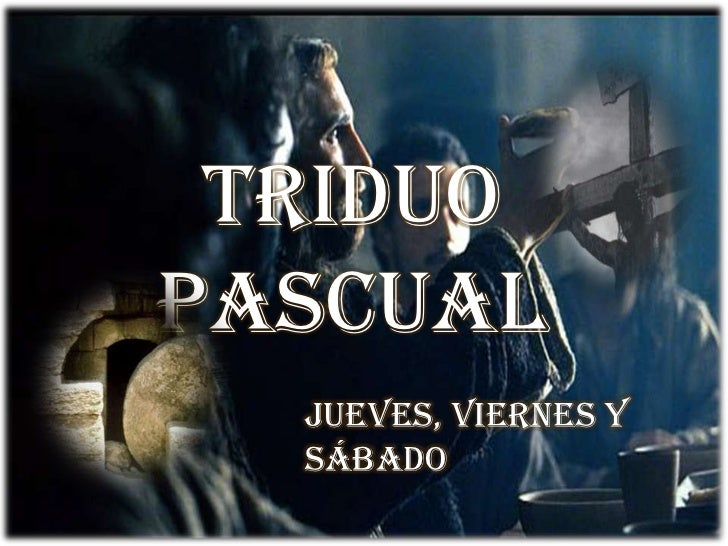 Triduo Pascual<br />Jueves, viernes y sábado<br />