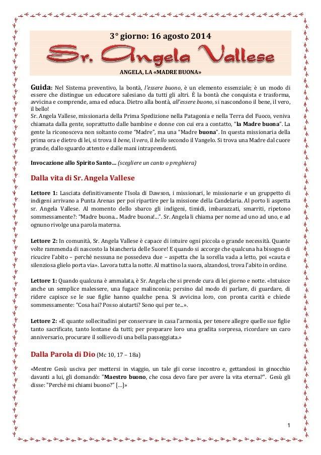 1 3° giorno: 16 agosto 2014 ANGELA, LA «MADRE BUONA» Guida: Nel Sistema preventivo, la bontà, l'essere buono, è un element...