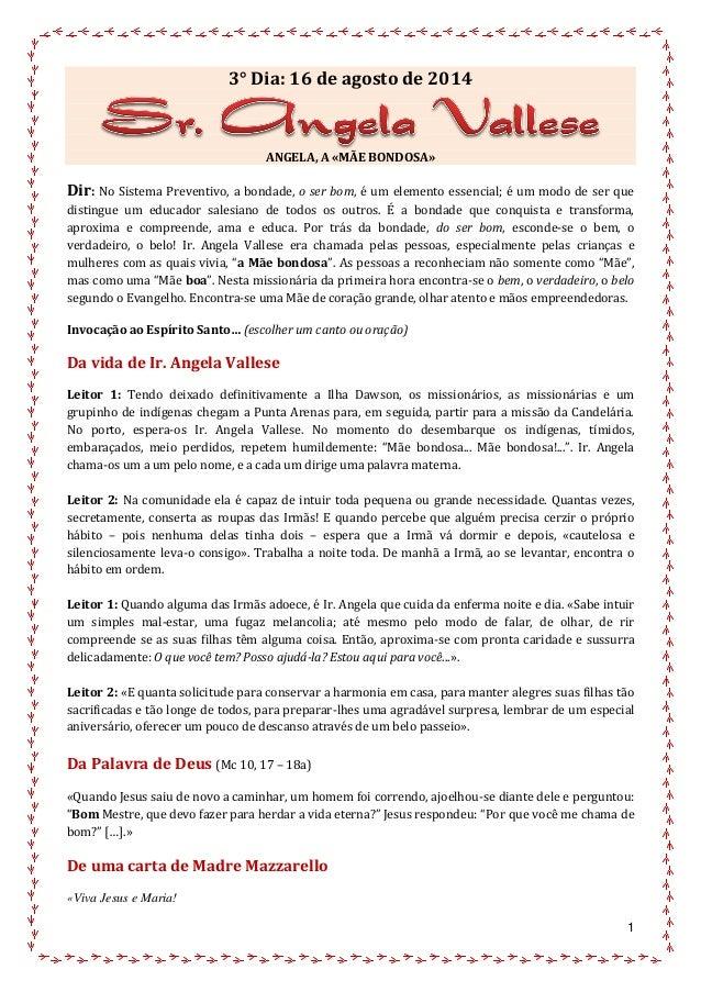 1 3° Dia: 16 de agosto de 2014 ANGELA, A «MÃE BONDOSA» Dir: No Sistema Preventivo, a bondade, o ser bom, é um elemento ess...