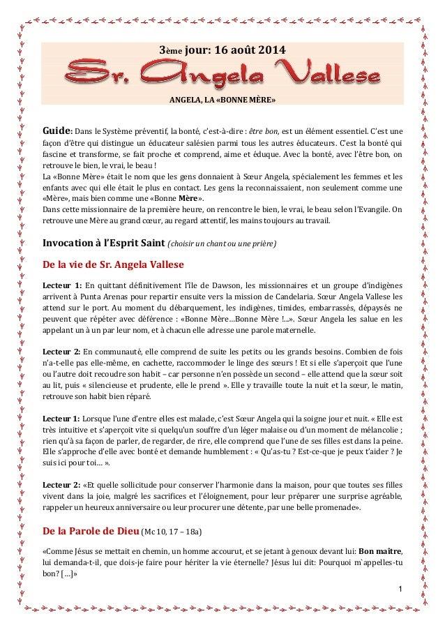 1 3ème jour: 16 août 2014 ANGELA, LA «BONNE MÈRE» Guide: Dans le Système préventif, la bonté, c'est-à-dire : être bon, est...