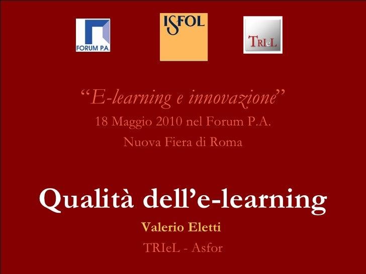 """"""" E-learning e innovazione """" 18 Maggio 2010 nel Forum P.A. Nuova Fiera di Roma Qualità dell'e-learning Valerio Eletti   TR..."""
