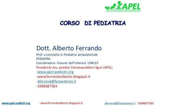www.apel-pediatri.org -www.ferrandoalberto.blogspot.it aferrand@fastwebnet.it 3388687583 Dott.AlbertoFerrando Prof.ac...