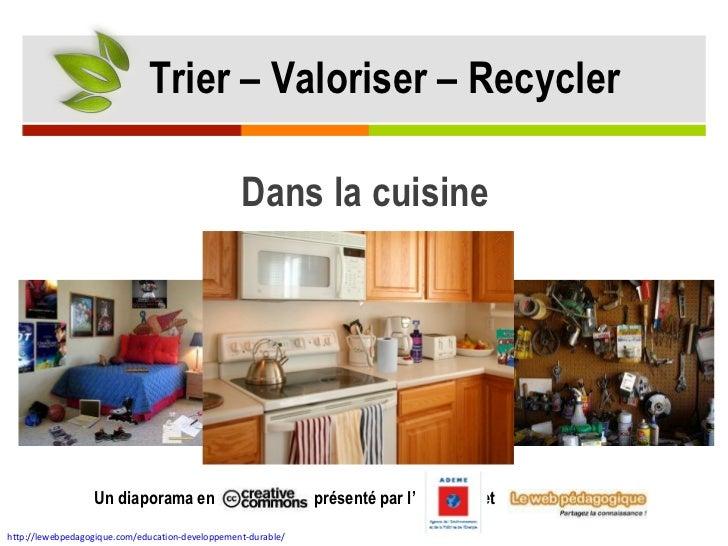 Dans la cuisine Un diaporama en  présenté par l'  '  et http://lewebpedagogique.com/education-developpement-durable/   Tri...