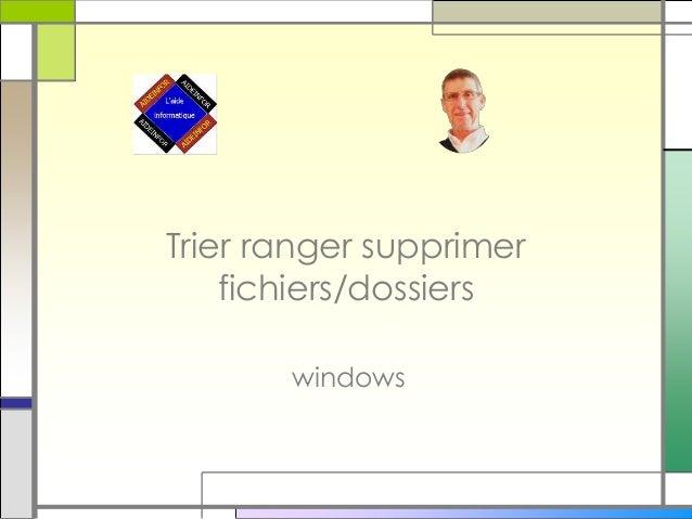 Trier ranger supprimer fichiers/dossiers windows