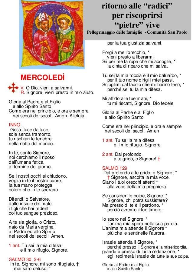 MERCOLEDÌ V. O Dio, vieni a salvarmi. R. Signore, vieni presto in mio aiuto. Gloria al Padre e al Figlio e allo Spirito Sa...