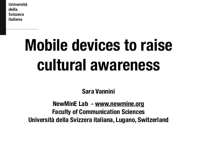 Mobile devices to raise cultural awareness Sara Vannini NewMinE Lab - www.newmine.org Faculty of Communication Sciences Un...