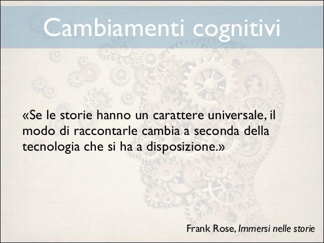 Cambiamenti cognitivi «Se le storie hanno un carattere universale, il modo di raccontarle cambia a seconda della tecnologi...
