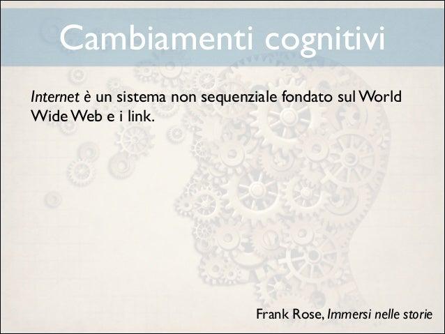 Cambiamenti cognitivi Internet è un sistema non sequenziale fondato sul World Wide Web e i link.  ! ! ! ! !  Frank Rose, ...