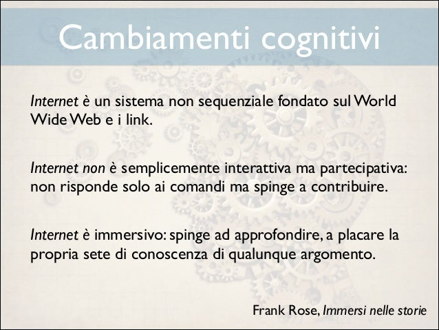 Cambiamenti cognitivi Internet è un sistema non sequenziale fondato sul World Wide Web e i link.  !  Internet non è sempl...
