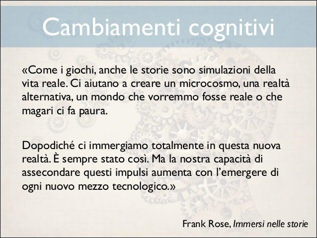 Cambiamenti cognitivi «Come i giochi, anche le storie sono simulazioni della vita reale. Ci aiutano a creare un microcosmo...