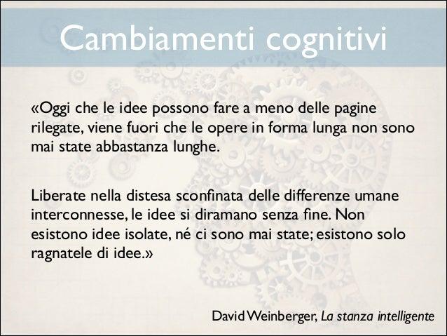 Cambiamenti cognitivi «Oggi che le idee possono fare a meno delle pagine rilegate, viene fuori che le opere in forma lunga...