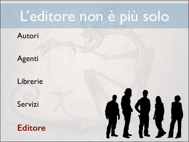 L'editore non è più solo Autori  !  Agenti  !  Librerie  !  Servizi  !  Editore