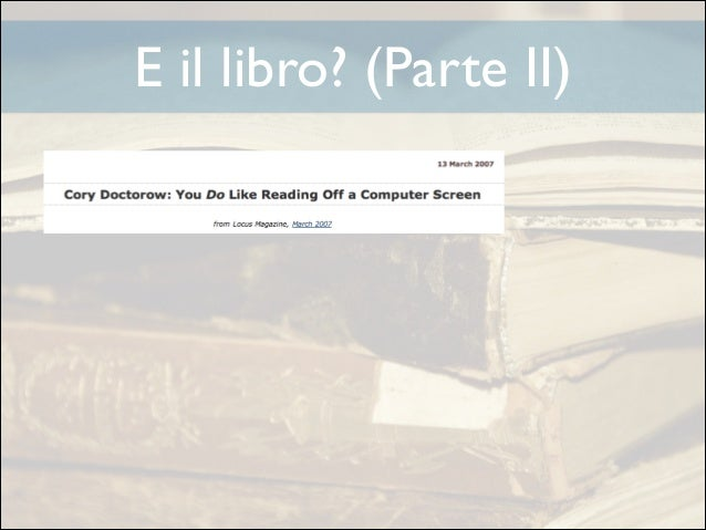 E il libro? (Parte II)  «How much of anything can you do in the e-world without reading?» Ursula Le Guin, The Death of the...