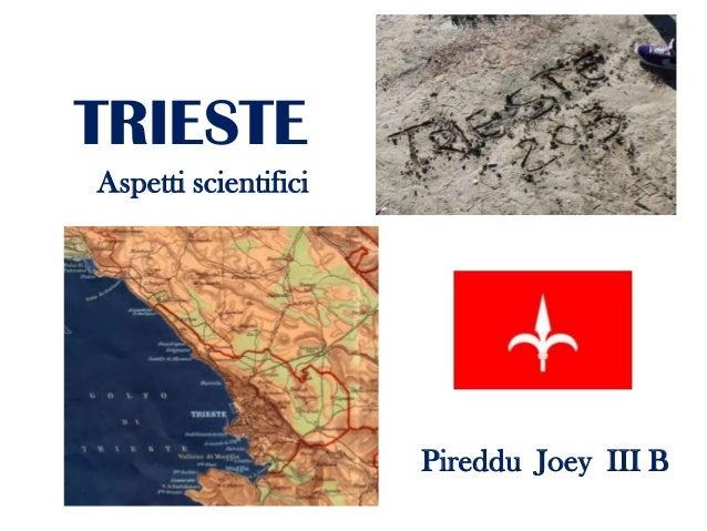 TRIESTE Aspetti scientifici  Pireddu Joey III B