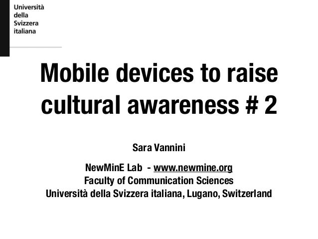 Mobile devices to raise cultural awareness # 2 Sara Vannini NewMinE Lab - www.newmine.org Faculty of Communication Science...