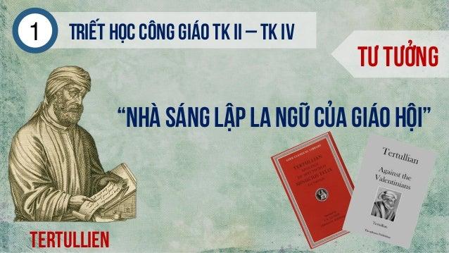 """Triếthọc công giáo tk ii – tk iv1 Tư tưởng Tertullien """"nhà sáng lập La ngữ của Giáo hội"""""""